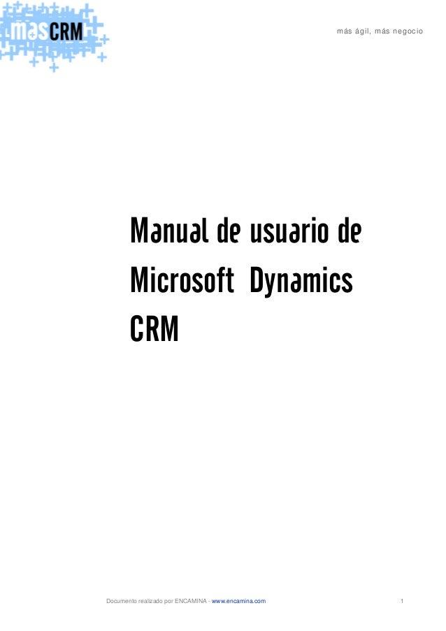 más ágil, más negocio Documento realizado por ENCAMINA - www.encamina.com 1 Manual de usuario de Microsoft Dynamics CRM