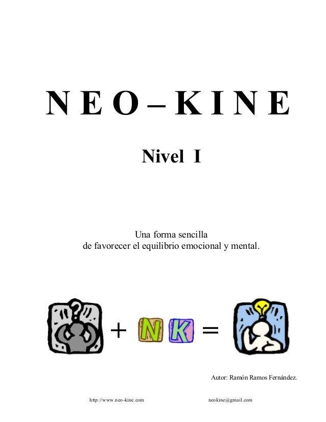 Curso Neo - Kine I 1 N E O – K I N E Nivel I Una forma sencilla de favorecer el equilibrio emocional y mental. Autor: Ramó...
