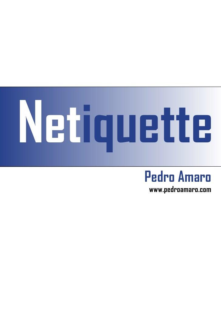 Netiquette      Pedro Amaro      www.pedroamaro.com