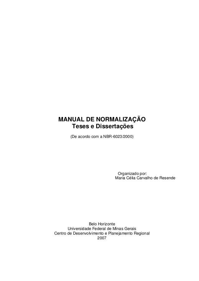 MANUAL DE NORMALIZAÇÃO Teses e Dissertações (De acordo com a NBR-6023/2000) Organizado por: Maria Célia Carvalho de Resend...