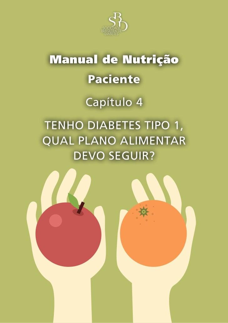 Capítulo 4 – Tenho diabetes tipo 1, qual plano alimentar devo seguir? – 1 Manual de Nutrição       Paciente      Capítulo ...