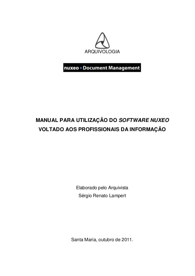 0ARQUIVOLOGIAMANUAL PARA UTILIZAÇÃO DO SOFTWARE NUXEOVOLTADO AOS PROFISSIONAIS DA INFORMAÇÃOElaborado pelo ArquivistaSérgi...