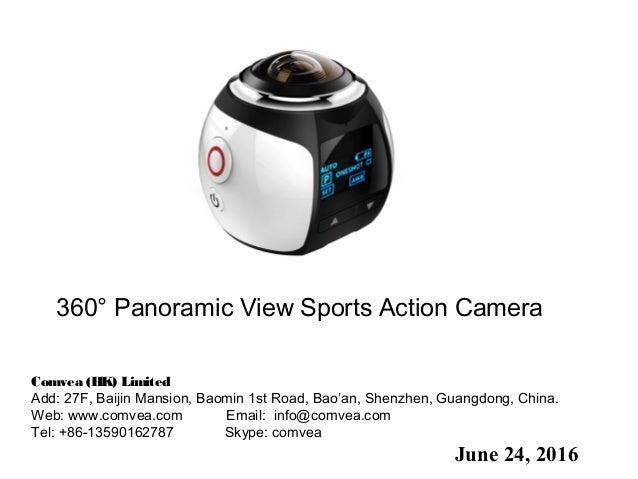 June 24, 2016 360° Panoramic View Sports Action Camera Comvea(HK) Limited Add:27F,BaijinMansion,Baomin1st Road,Bao'...