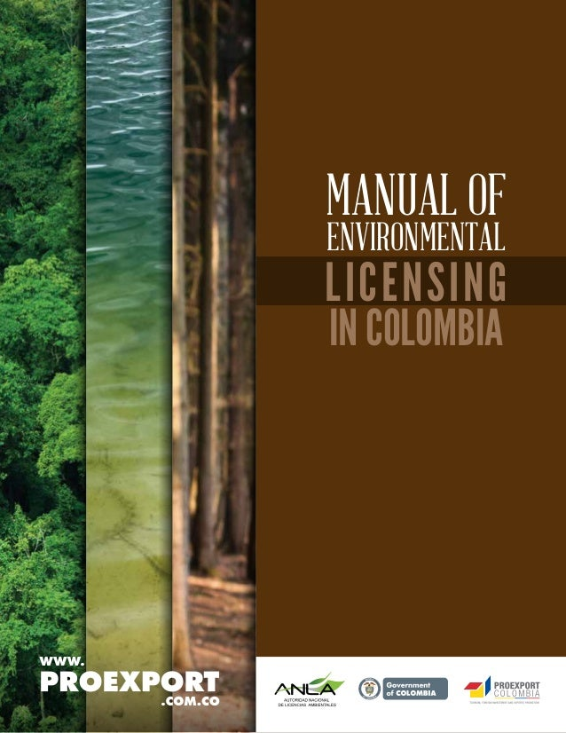 WWW.PROEXPORT.COM.CO LICENSING IN COLOMBIA MANUAL OF ENVIRONMENTAL Libertad y Orden