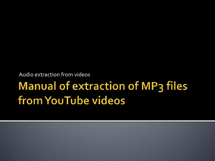 Manual of extraction of MP3 files fromYouTube videos<br />Audio extraction from videos<br />