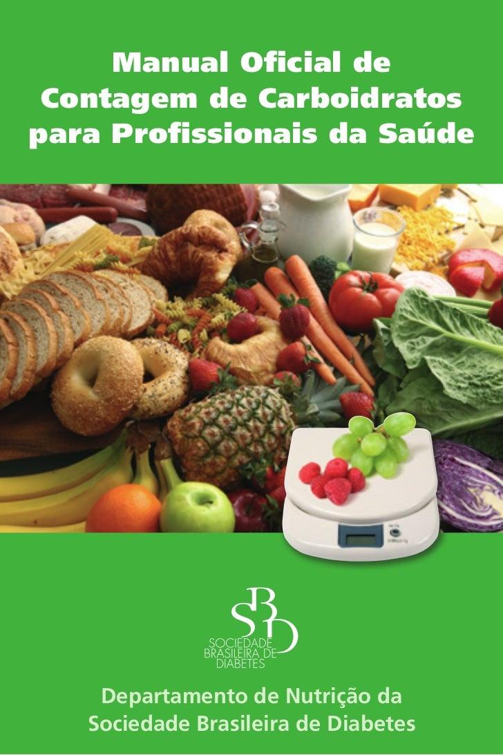 Manual Oficial de Contagem de Carboidratospara Profissionais da Saúde    Departamento de Nutrição da   Sociedade Brasileir...