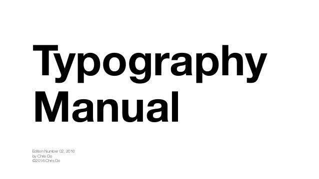 Typography Manual Edition Number 02, 2016 by Chris Do ©2016 Chris Do