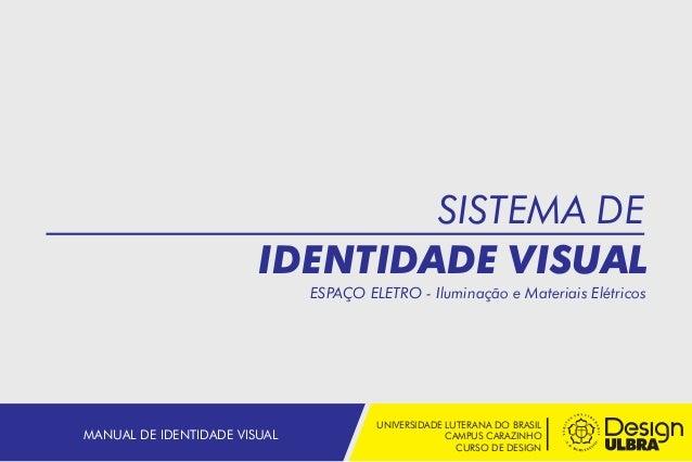 UNIVERSIDADE LUTERANA DO BRASIL CAMPUS CARAZINHO CURSO DE DESIGN MANUAL DE IDENTIDADE VISUAL SISTEMA DE IDENTIDADE VISUAL ...