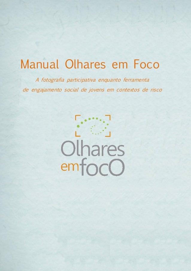 1  Manual Olhares em Foco  A fotografia participativa enquanto ferramenta  de engajamento social de jovens em contextos de...