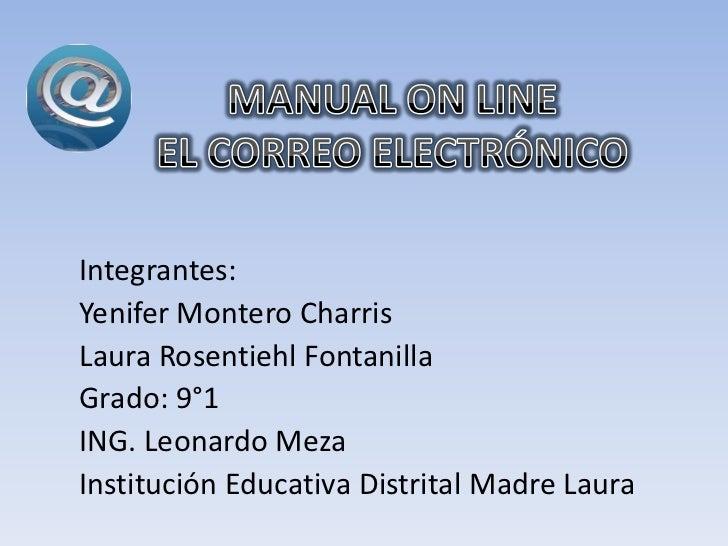 MANUAL ON LINEEL CORREO ELECTRÓNICO<br />Integrantes:<br />Yenifer Montero Charris<br />Laura Rosentiehl Fontanilla<br />G...