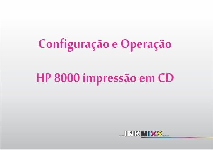 Configuração e OperaçãoHP 8000 impressão em CD