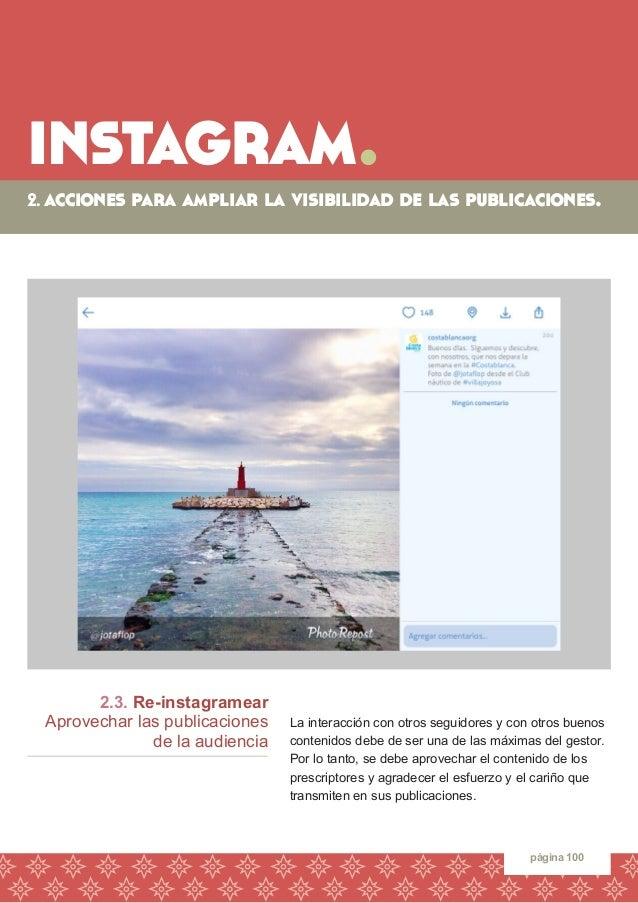 instagram.  página 100  2.3. Re-instagramear  Aprovechar las publicaciones  de la audiencia  La interacción con otros segu...