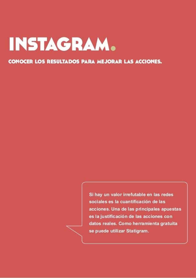 instagram.  conocer los resultados para mejorar las acciones.  Si hay un valor irrefutable en las redes  sociales es la cu...