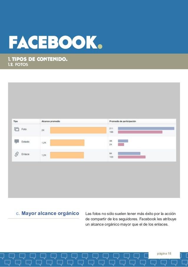 facebook.  página 18  Las fotos no sólo suelen tener más éxito por la acción de compartir de los seguidores. Facebook les ...
