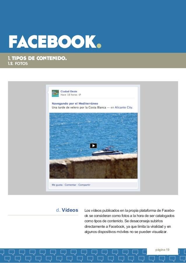 facebook.  página 19  Los vídeos publicados en la propia plataforma de Facebook se consideran como fotos a la hora de ser ...
