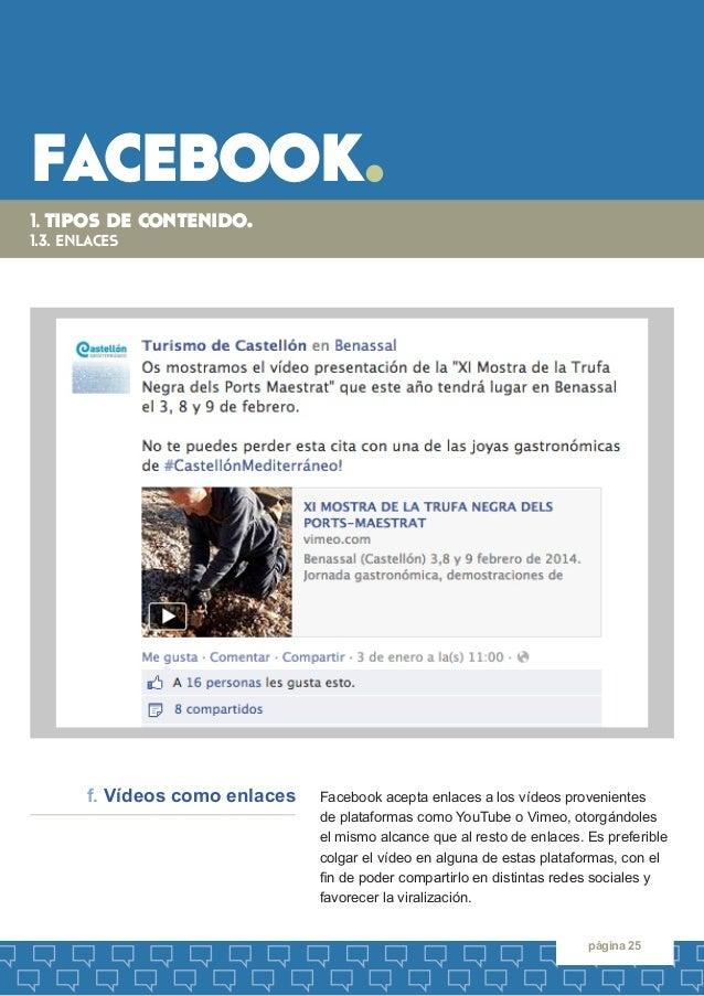 facebook.  página 25  Facebook acepta enlaces a los vídeos provenientes  de plataformas como YouTube o Vimeo, otorgándoles...