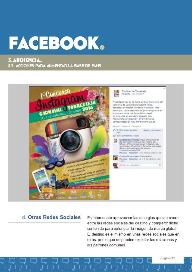 facebook.  página 37  Es interesante aprovechar las sinergias que se crean entre las redes sociales del destino y comparti...