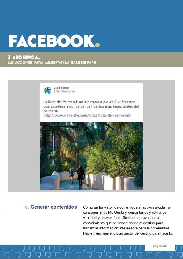 facebook.  página 38  Como se ha visto, los contenidos atractivos ayudan a conseguir más Me Gusta y comentarios y con ello...