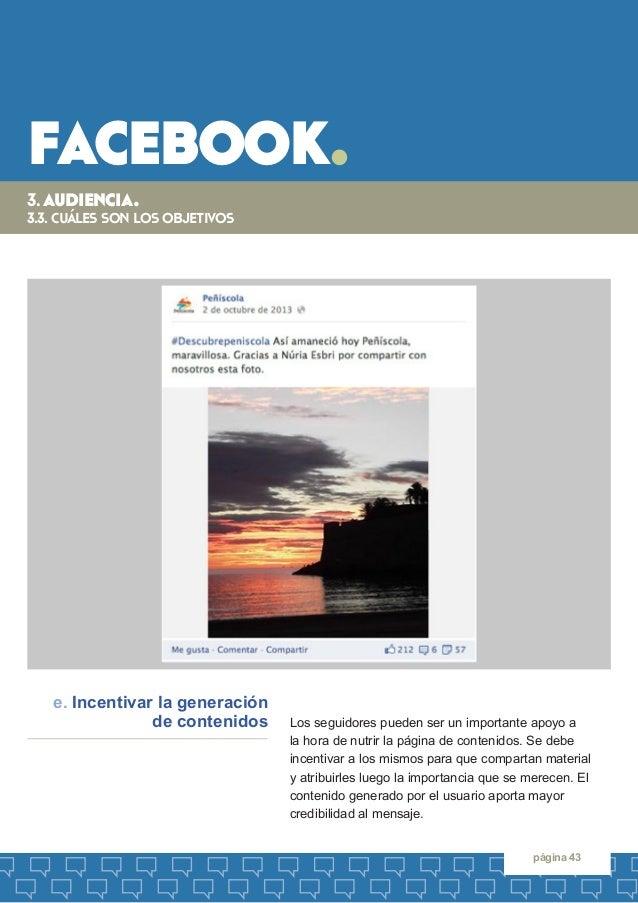 facebook.  página 43  Los seguidores pueden ser un importante apoyo a  la hora de nutrir la página de contenidos. Se debe ...