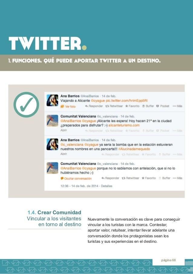 twitter.  1. funciones. qué puede aportar twitter a un destino.  página 68  Nuevamente la conversación es clave para conse...