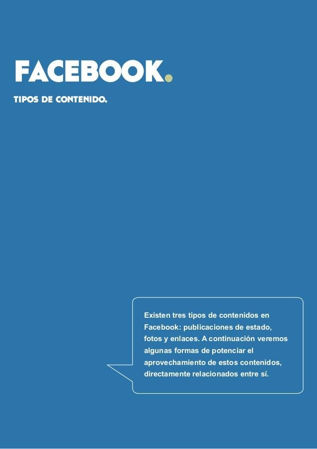 facebook.  tipos de contenido.  Existen tres tipos de contenidos en  Facebook: publicaciones de estado,  fotos y enlaces. ...