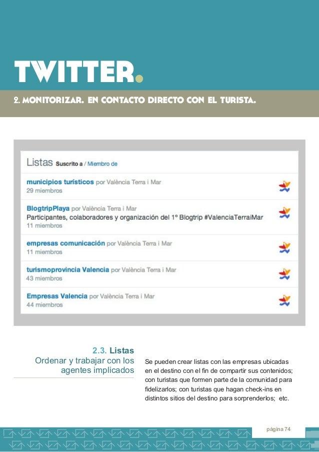 twitter.  2. monitorizar. en contacto directo con el turista.  página 74  Se pueden crear listas con las empresas ubicadas...