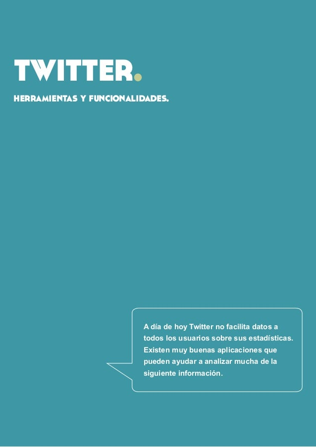 twitter.  herramientas y funcionalidades.  A día de hoy Twitter no facilita datos a todos los usuarios sobre sus estadísti...