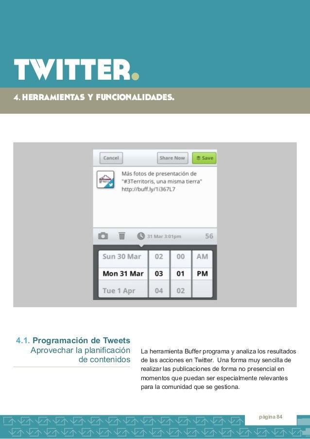 twitter.  4. herramientas y funcionalidades.  página 84  La herramienta Buffer programa y analiza los resultados de las ac...