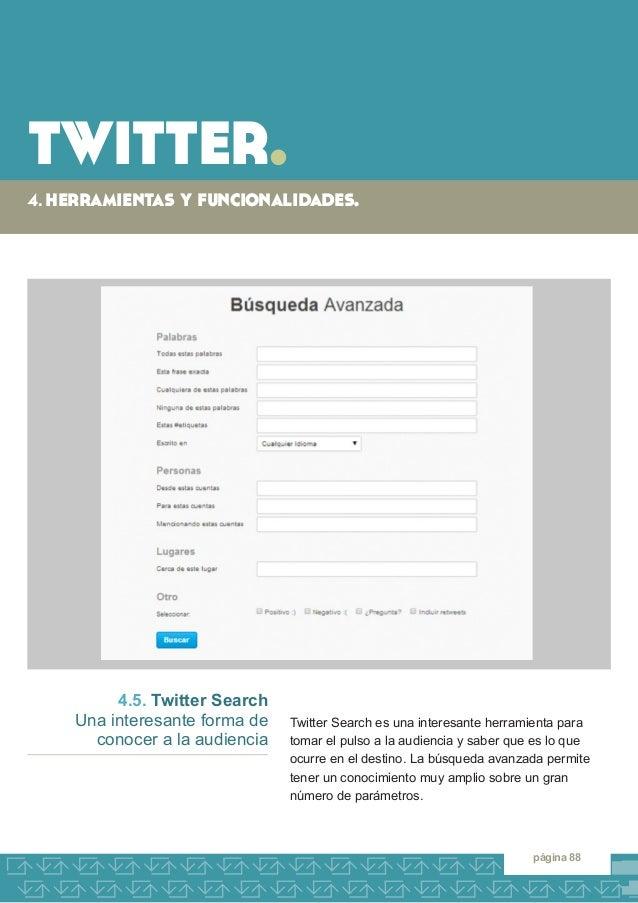 twitter.  4. herramientas y funcionalidades.  página 88  4.5. Twitter Search  Una interesante forma de  conocer a la audie...