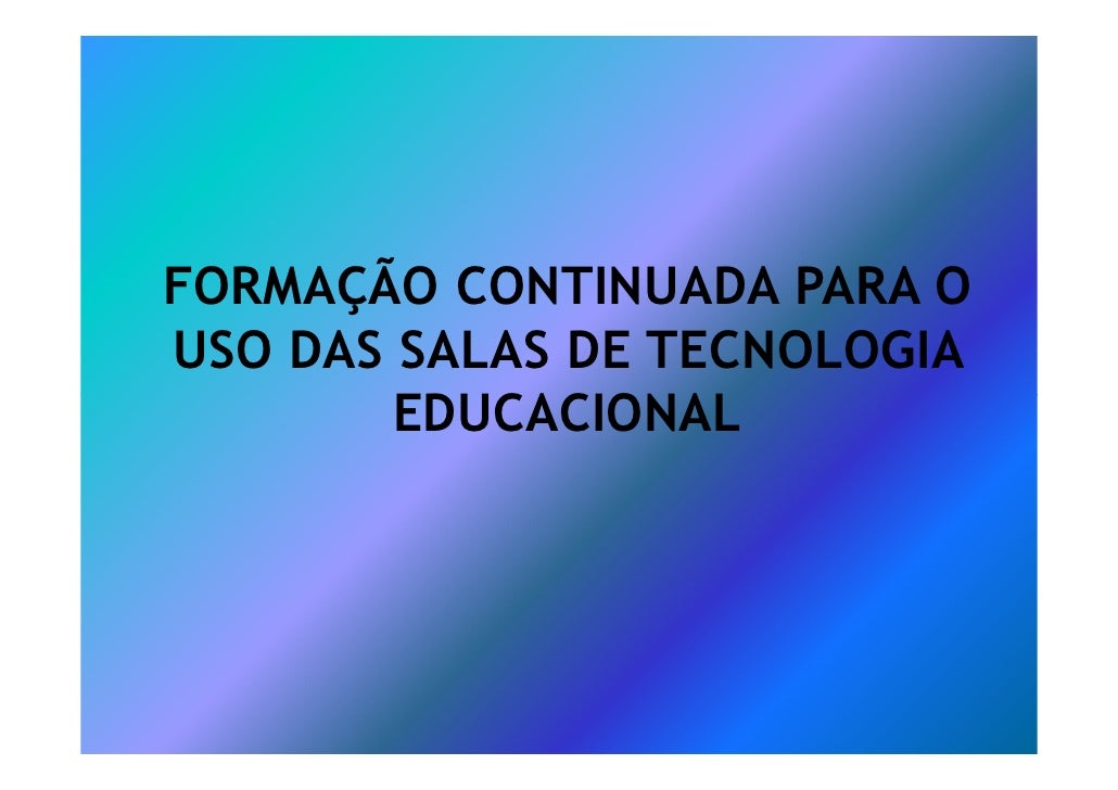 FORMAÇÃO CONTINUADA PARA O USO DAS SALAS DE TECNOLOGIA         EDUCACIONAL