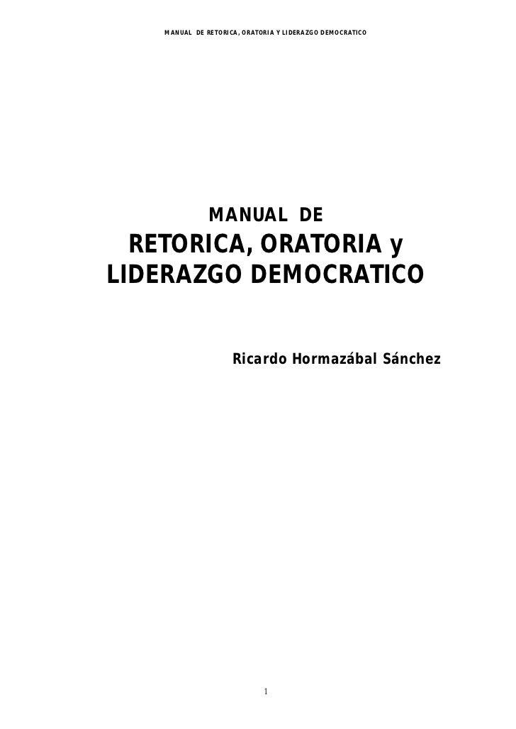MANUAL DE RETORICA, ORATORIA Y LIDERAZGO DEMOCRATICO               MANUAL DE  RETORICA, ORATORIA yLIDERAZGO DEMOCRATICO   ...