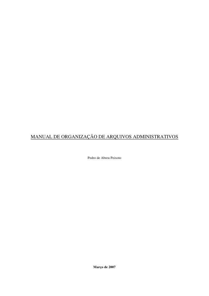 MANUAL DE ORGANIZAÇÃO DE ARQUIVOS ADMINISTRATIVOS                      Pedro de Abreu Peixoto                          Mar...