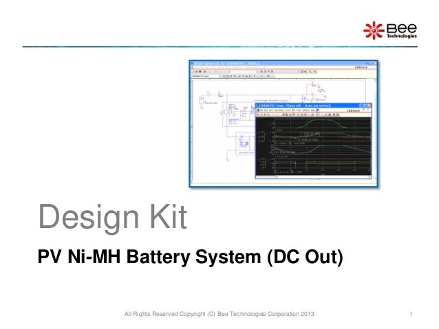 Design KitPV Ni-MH Battery System (DC Out)         All Rights Reserved Copyright (C) Bee Technologies Corporation 2013   1
