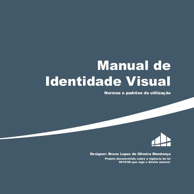 Manual de Identidade Visual Normas e padrões de utilização  Designer: Bruno Lopes de Oliveira Mendonça Projeto desenvolvid...
