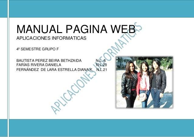 MANUAL PAGINA WEB APLICACIONES INFORMATICAS 4º SEMESTRE GRUPO F BAUTISTA PEREZ BEIRA BETHZAIDA N.L. 6 FARÍAS RIVERA DANIEL...