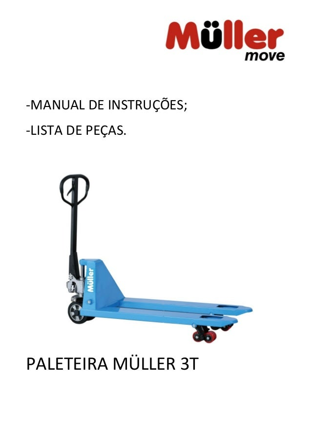 -MANUAL DE INSTRUÇÕES; -LISTA DE PEÇAS. PALETEIRA MÜLLER 3T