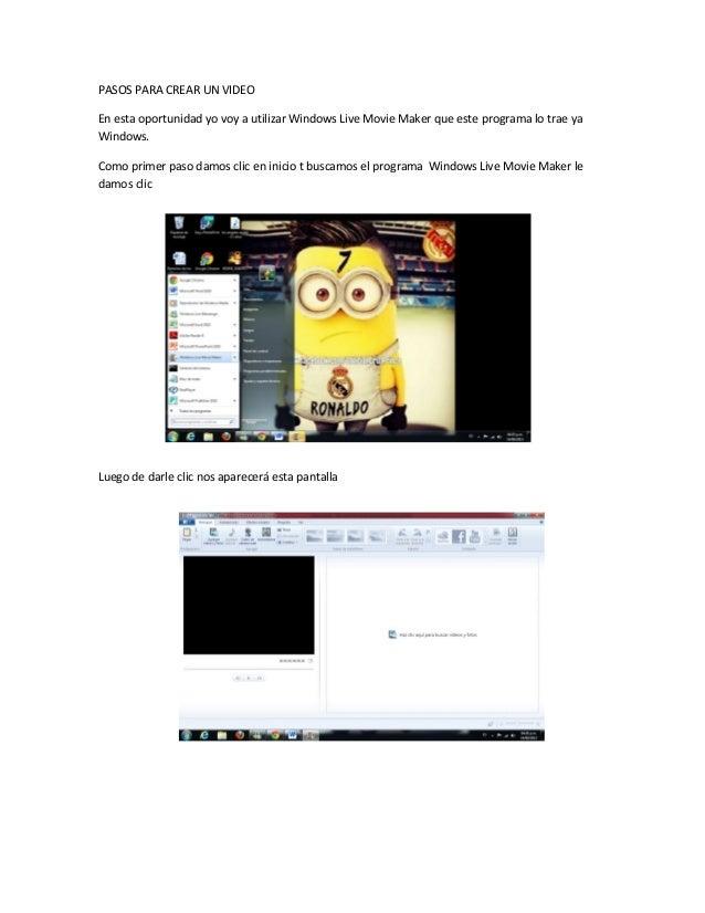 PASOS PARA CREAR UN VIDEO En esta oportunidad yo voy a utilizar Windows Live Movie Maker que este programa lo trae ya Wind...