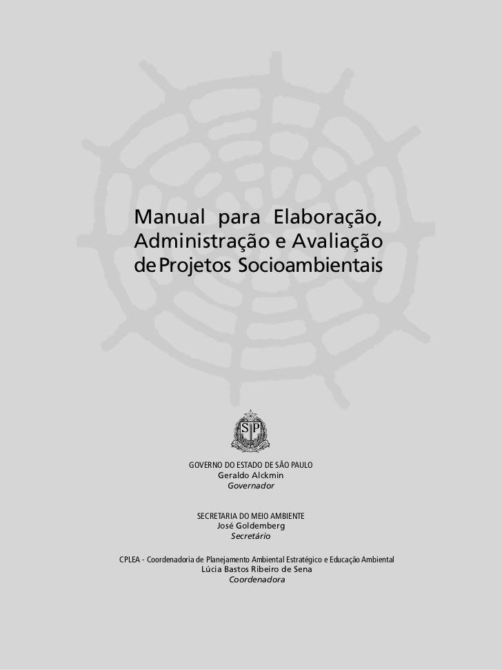 Manual para Elaboração,    Administração e Avaliação    de Projetos Socioambientais                    GOVERNO DO ESTADO D...