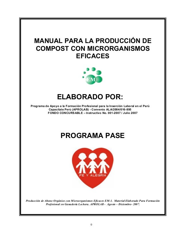 MANUAL PARA LA PRODUCCIÓN DE COMPOST CON MICRORGANISMOS EFICACES  ELABORADO POR: Programa de Apoyo a la Formación Profesio...