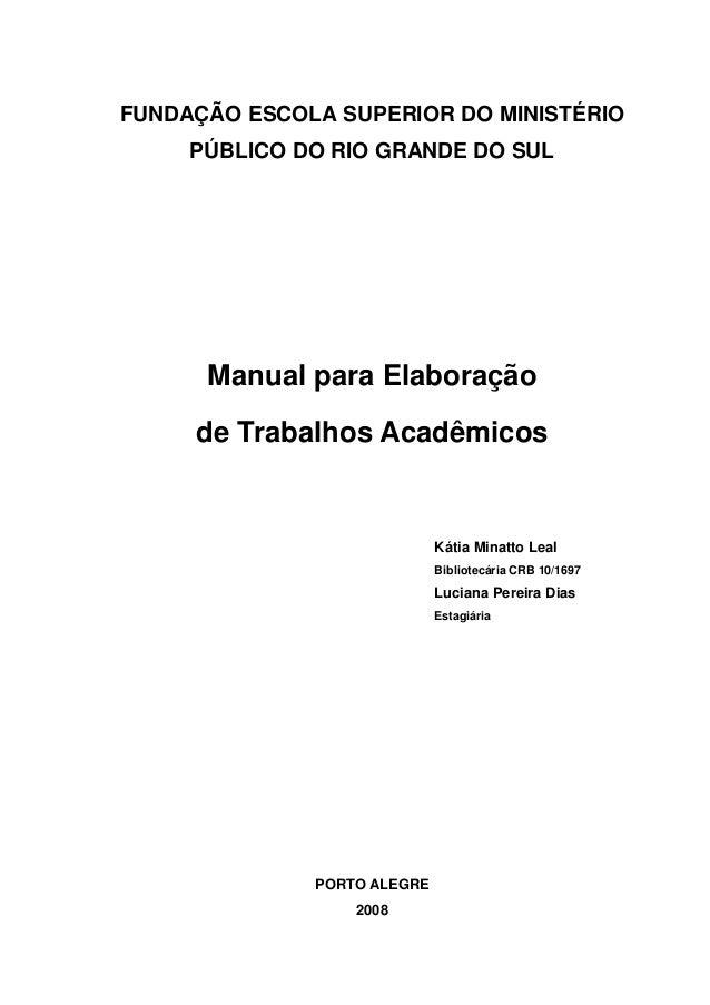 1 FUNDAÇÃO ESCOLA SUPERIOR DO MINISTÉRIO PÚBLICO DO RIO GRANDE DO SUL Manual para Elaboração de Trabalhos Acadêmicos Kátia...
