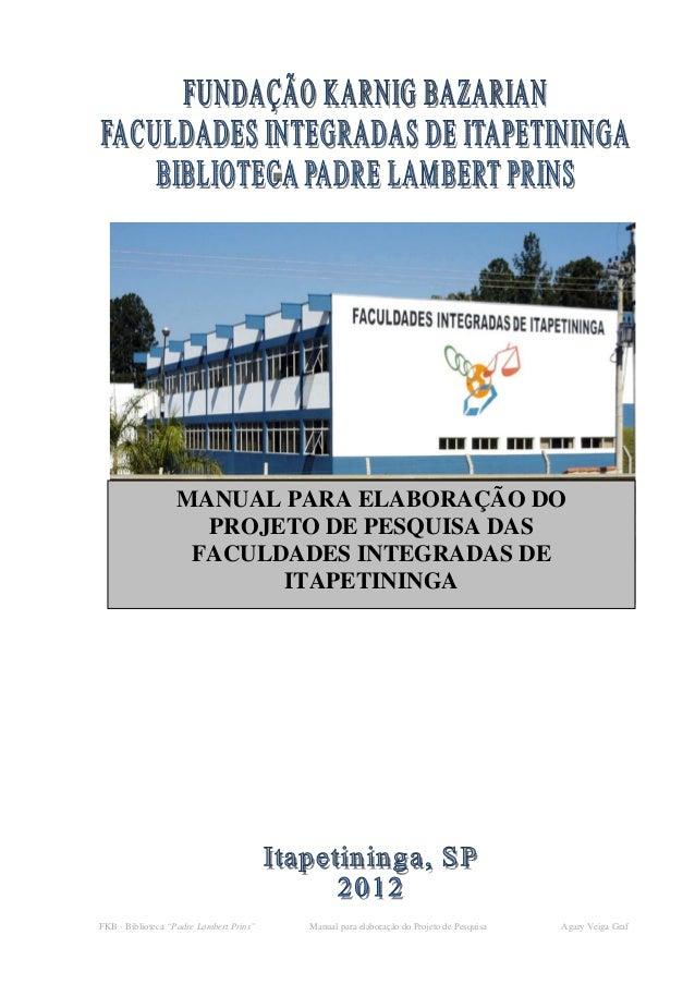 """MANUAL PARA ELABORAÇÃO DO  PROJETO DE PESQUISA DAS  FACULDADES INTEGRADAS DE  ITAPETININGA  FKB - Biblioteca """"Padre Lamber..."""