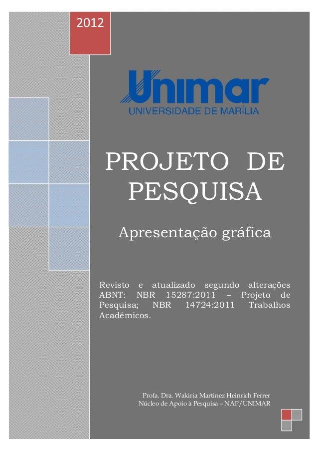 PROJETO DE  PESQUISA  Apresentação gráfica  Revisto e atualizado segundo alterações  ABNT: NBR 15287:2011 – Projeto de  Pe...