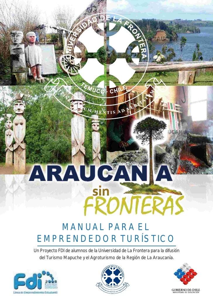 MANUAL PARA EL  EMPRENDEDOR TURÍSTICO Un Proyecto FDI de alumnos de la Universidad de La Frontera para la difusión   del T...