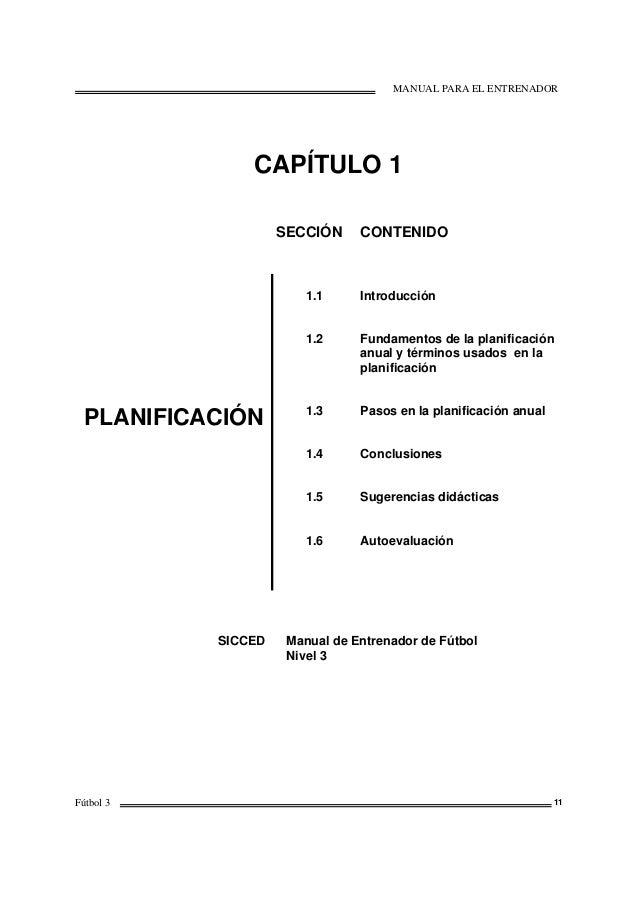 MANUAL PARA EL ENTRENADOR Fútbol 3 11 CAPÍTULO 1 SECCIÓN CONTENIDO PLANIFICACIÓN 1.1 1.2 1.3 1.4 1.5 1.6 Introducción Fund...