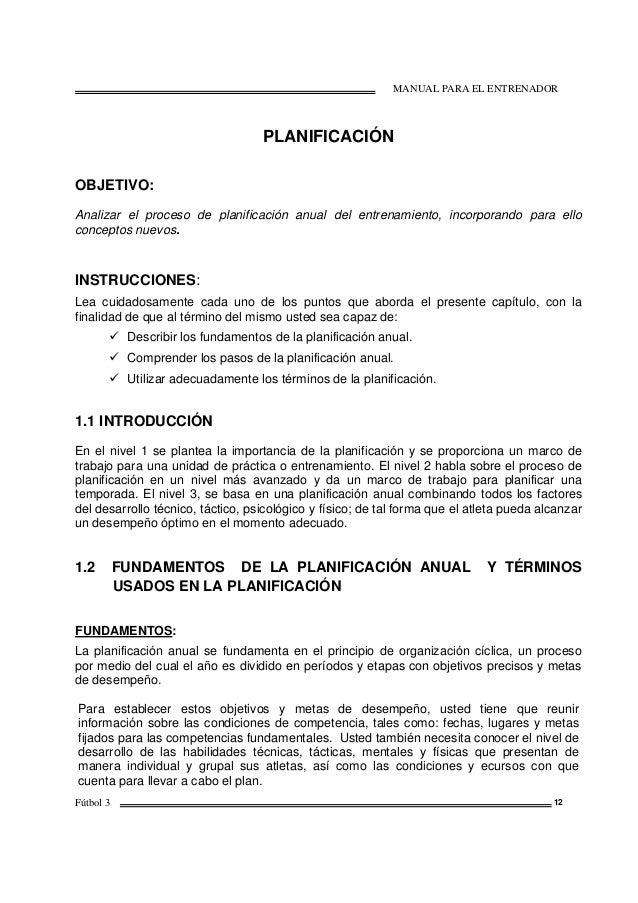MANUAL PARA EL ENTRENADOR Fútbol 3 12 PLANIFICACIÓN OBJETIVO: Analizar el proceso de planificación anual del entrenamiento...