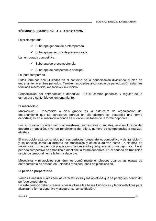 MANUAL PARA EL ENTRENADOR Fútbol 3 13 TÉRMINOS USADOS EN LA PLANIFICACIÓN: La pretemporada: Subetapa general de pretempora...