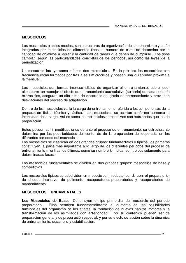 MANUAL PARA EL ENTRENADOR Fútbol 3 17 MESOCICLOS Los mesociclos o ciclos medios, son estructuras de organización del entre...