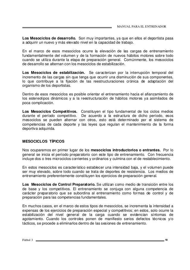 MANUAL PARA EL ENTRENADOR Fútbol 3 18 Los Mesociclos de desarrollo. Son muy importantes, ya que en ellos el deportista pas...