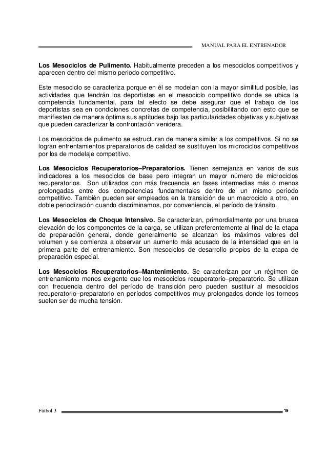 MANUAL PARA EL ENTRENADOR Fútbol 3 19 Los Mesociclos de Pulimento. Habitualmente preceden a los mesociclos competitivos y ...