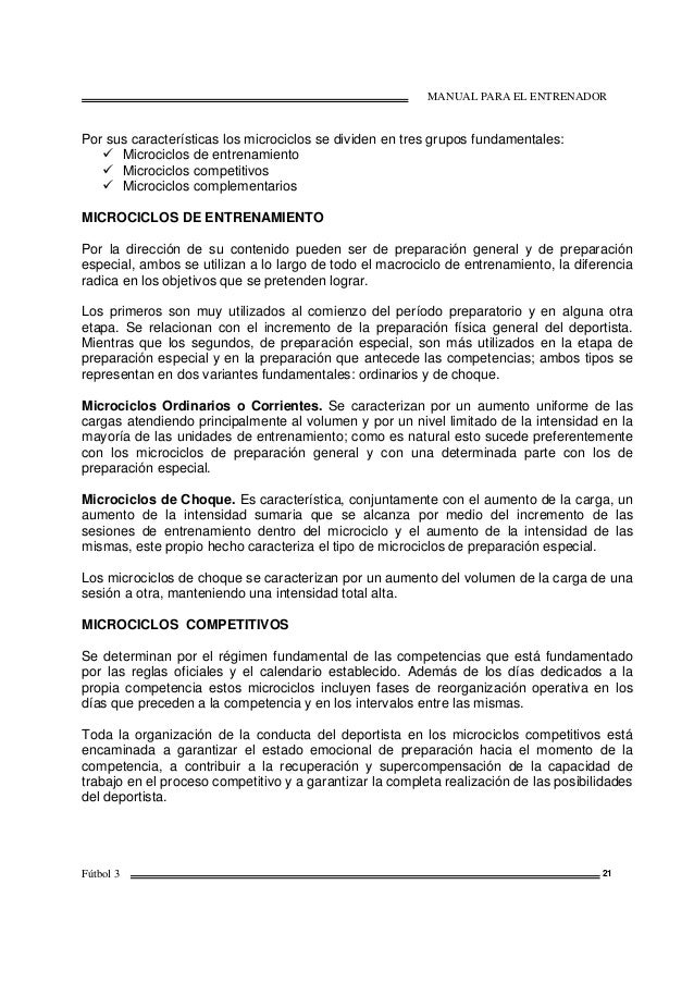 MANUAL PARA EL ENTRENADOR Fútbol 3 21 Por sus características los microciclos se dividen en tres grupos fundamentales: Mic...